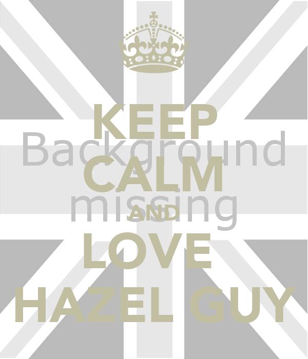KEEP CALM AND LOVE  HAZEL GUY