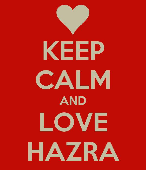 KEEP CALM AND LOVE HAZRA