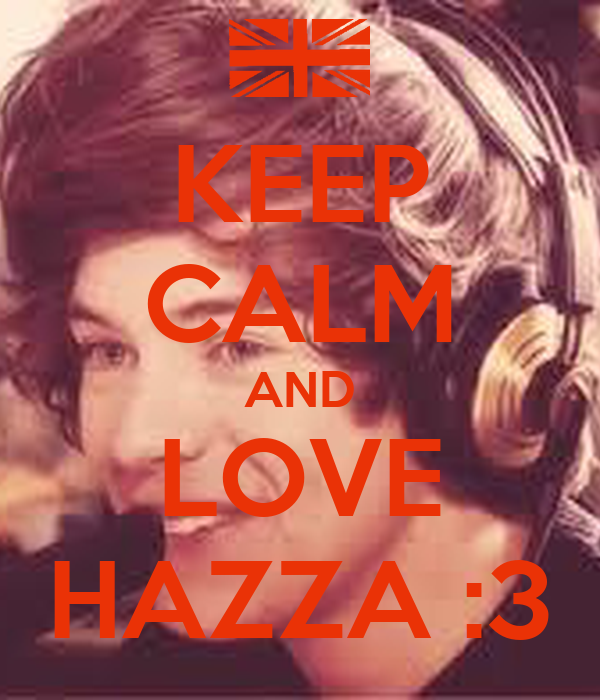 KEEP CALM AND LOVE HAZZA :3