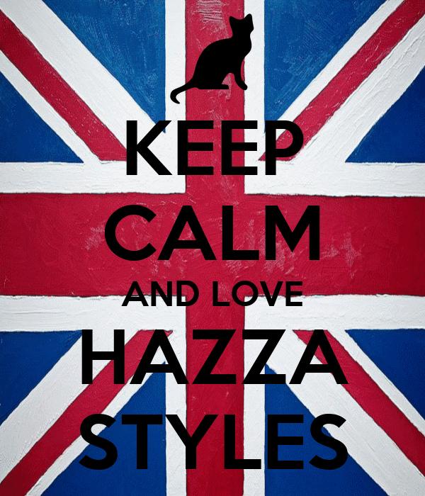 KEEP CALM AND LOVE HAZZA STYLES