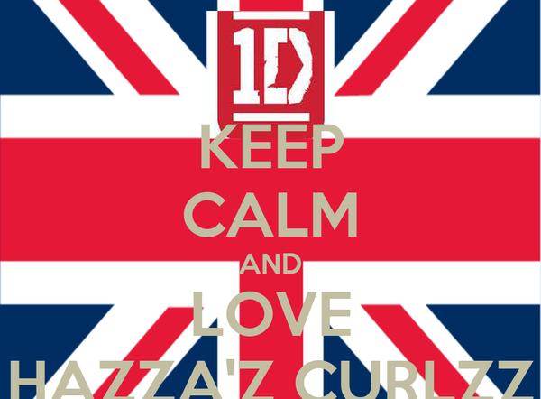 KEEP CALM AND LOVE HAZZA'Z CURLZZ