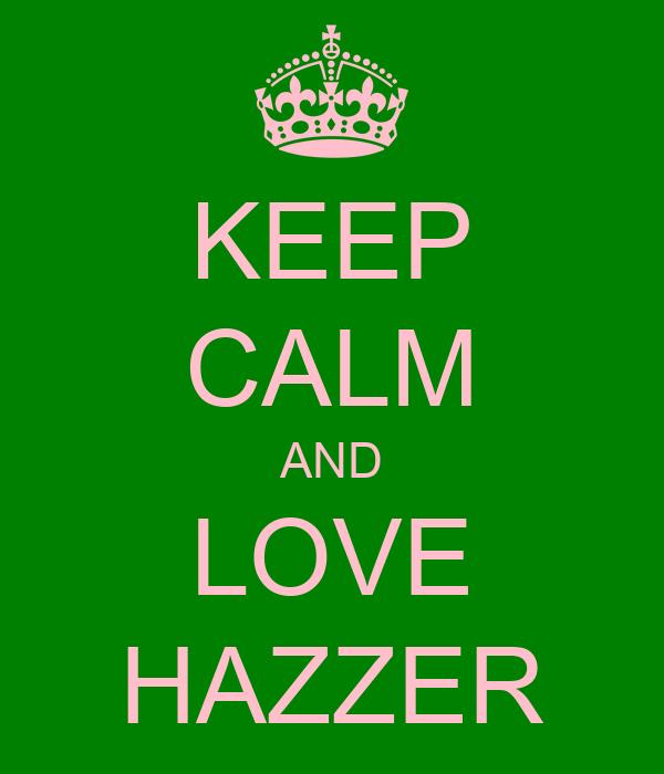 KEEP CALM AND LOVE HAZZER