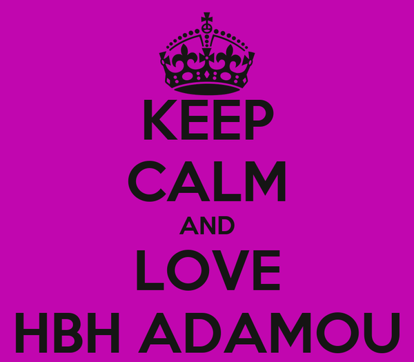 KEEP CALM AND LOVE HBH ADAMOU