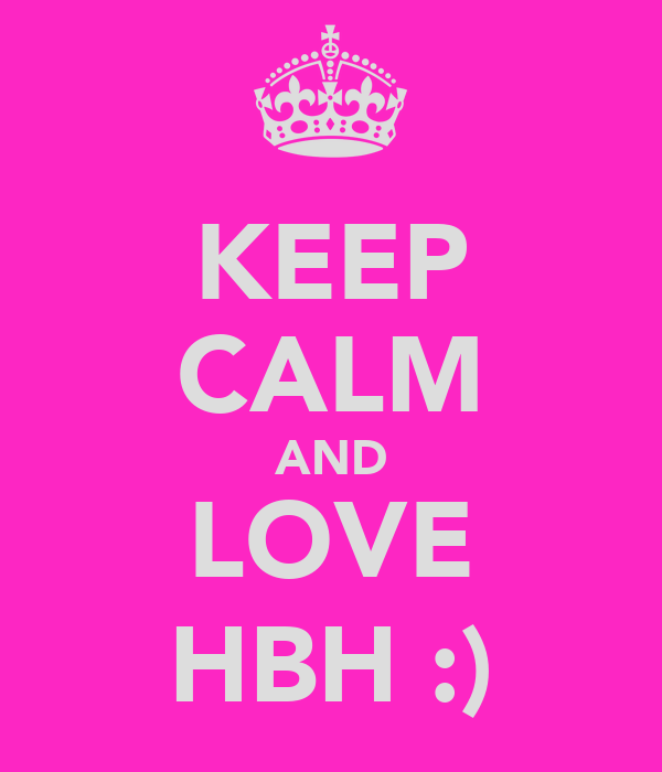 KEEP CALM AND LOVE HBH :)