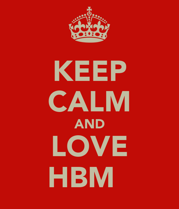 KEEP CALM AND LOVE HBM ♥