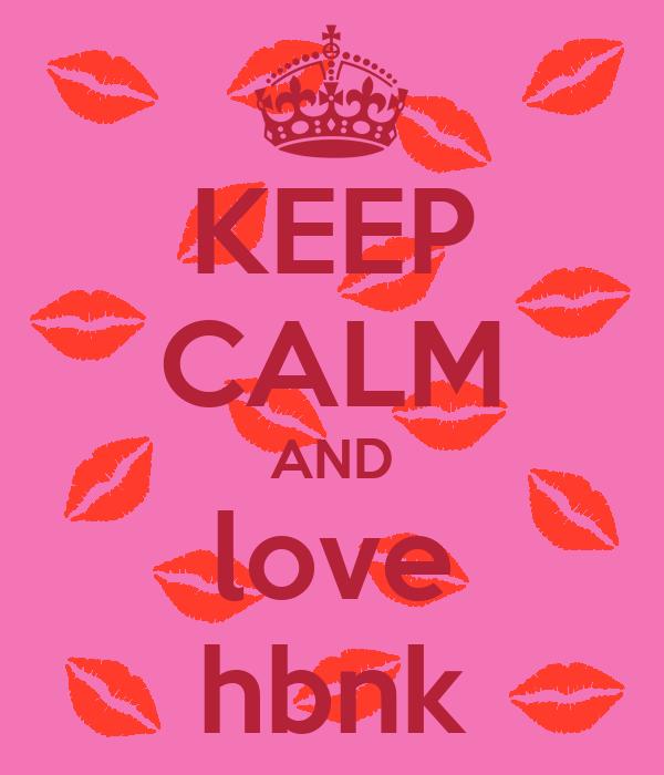 KEEP CALM AND love hbnk