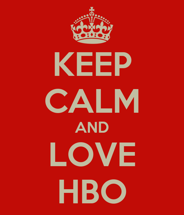 KEEP CALM AND LOVE HBO