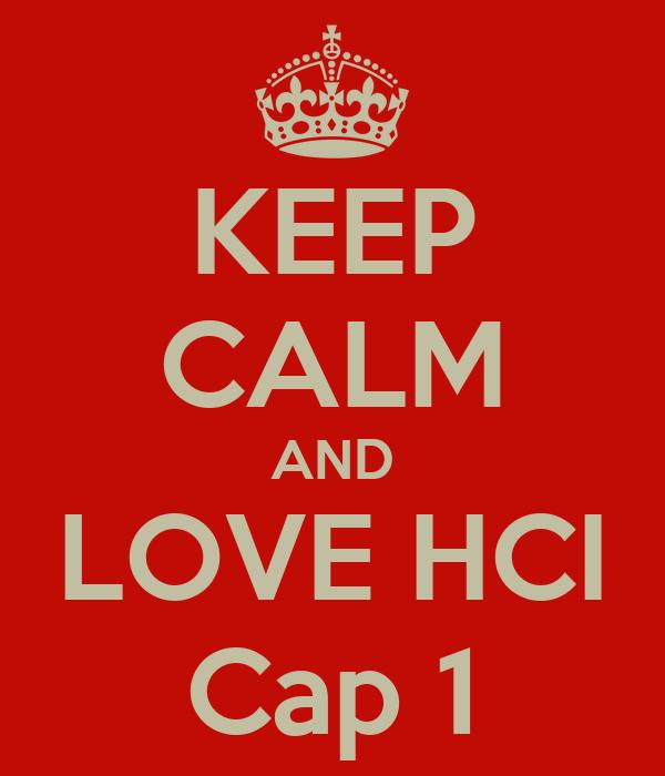 KEEP CALM AND LOVE HCI Cap 1