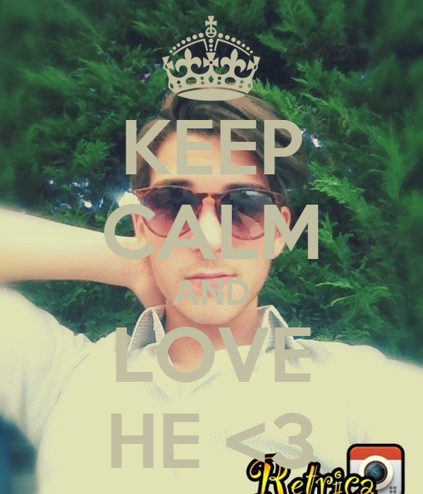 KEEP CALM AND LOVE HE <3