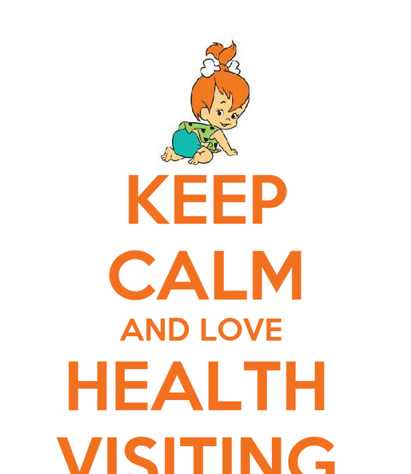 KEEP CALM AND LOVE  HEALTH  VISITING