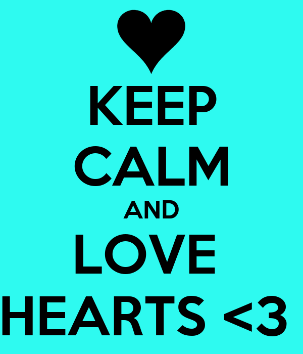 KEEP CALM AND LOVE  HEARTS <3