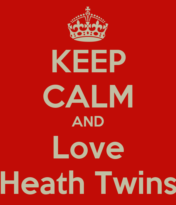 KEEP CALM AND Love Heath Twins