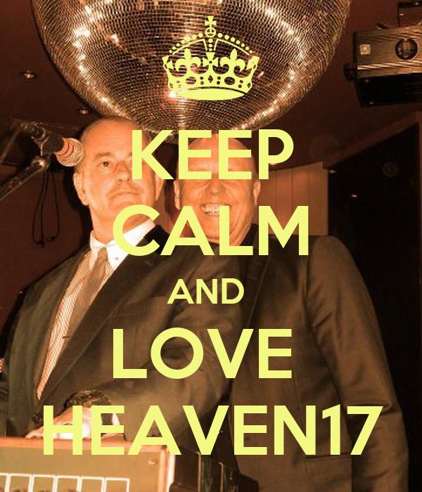 KEEP CALM AND  LOVE  HEAVEN17