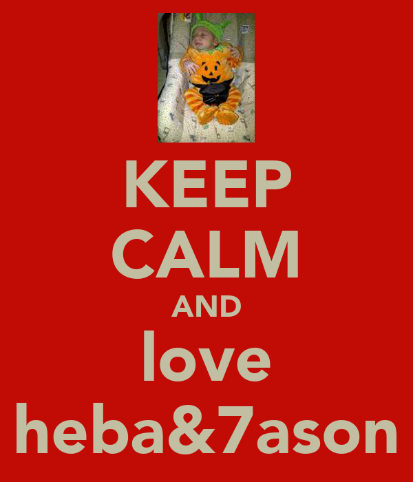 KEEP CALM AND love heba&7ason
