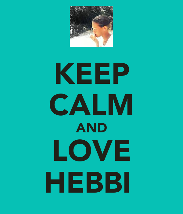 KEEP CALM AND LOVE HEBBI