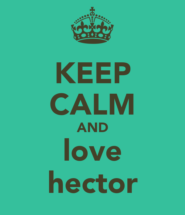 KEEP CALM AND love hector