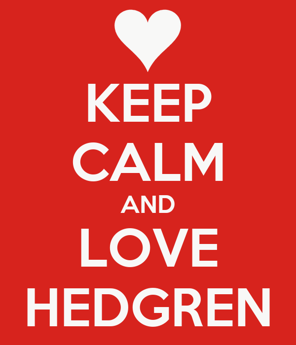 KEEP CALM AND LOVE HEDGREN