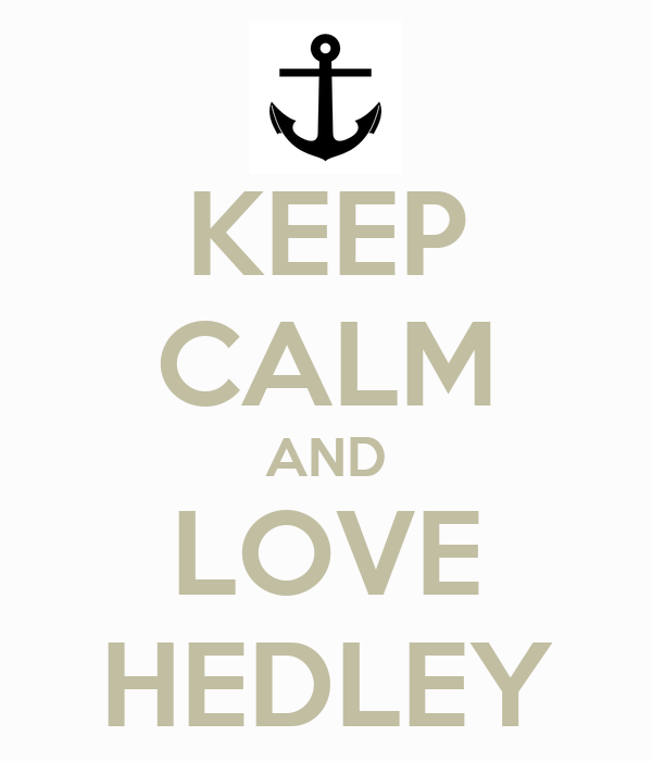 KEEP CALM AND LOVE HEDLEY