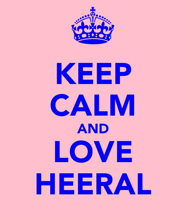 KEEP CALM AND LOVE HEERAL