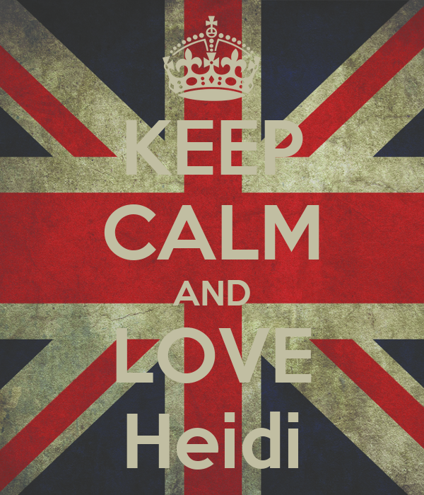 KEEP CALM AND LOVE Heidi