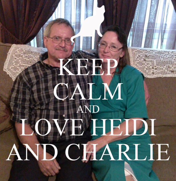 KEEP CALM AND LOVE HEIDI AND CHARLIE