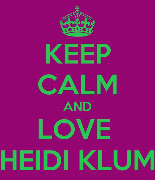 KEEP CALM AND LOVE  HEIDI KLUM