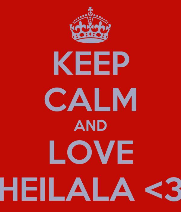 KEEP CALM AND LOVE HEILALA <3