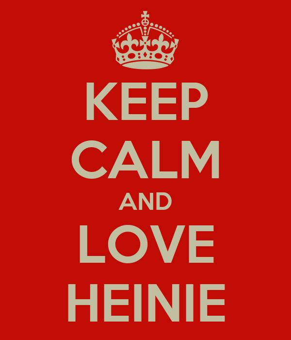 KEEP CALM AND LOVE HEINIE