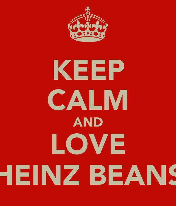 KEEP CALM AND LOVE HEINZ BEANS
