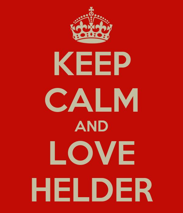 KEEP CALM AND LOVE HELDER