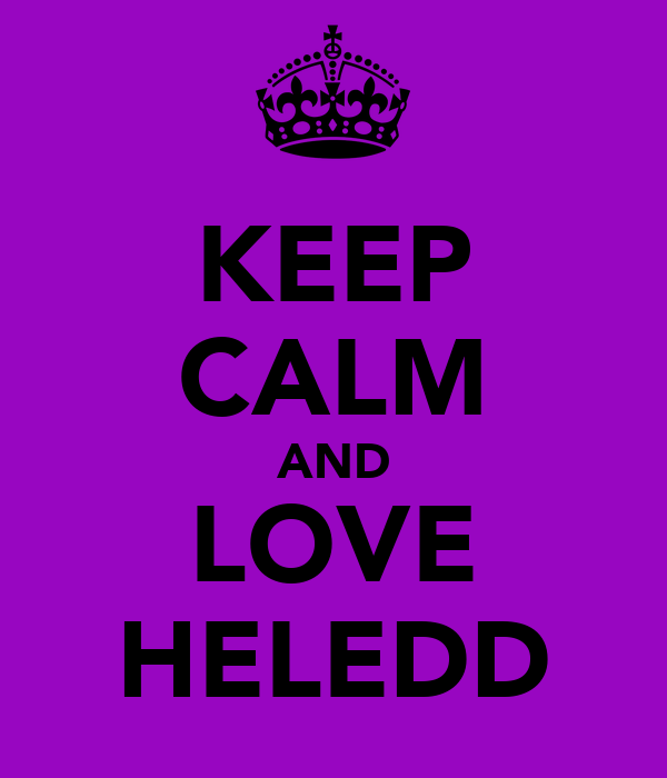 KEEP CALM AND LOVE HELEDD