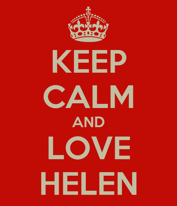 KEEP CALM AND LOVE HELEN