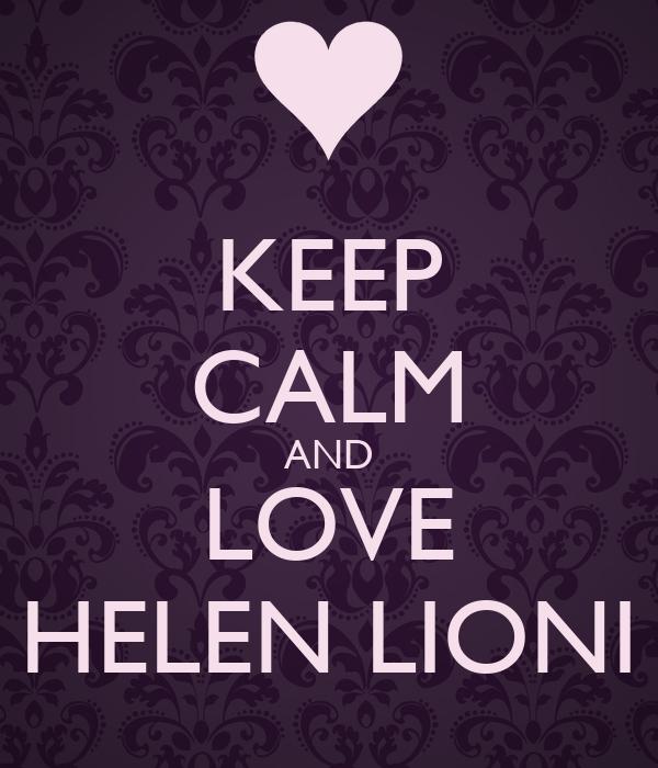 KEEP CALM AND LOVE HELEN LIONI