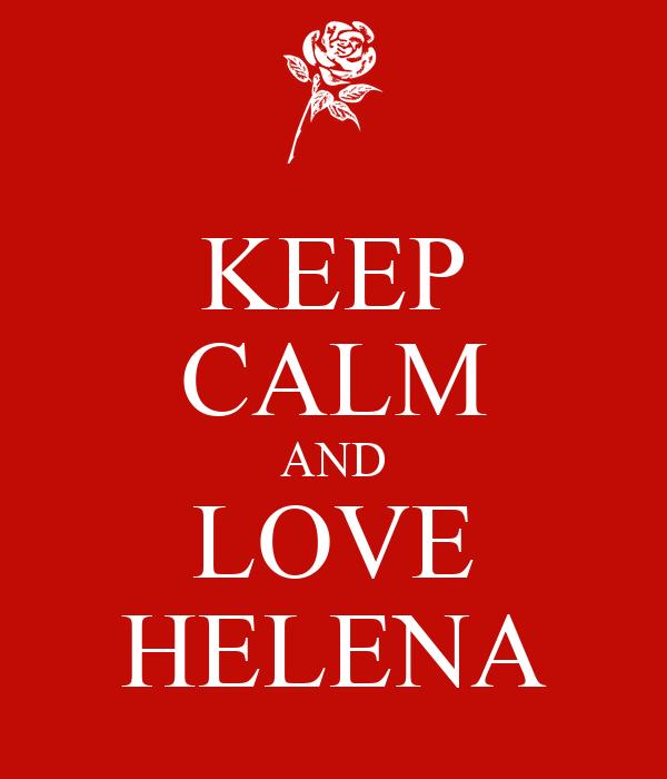 KEEP CALM AND LOVE HELENA