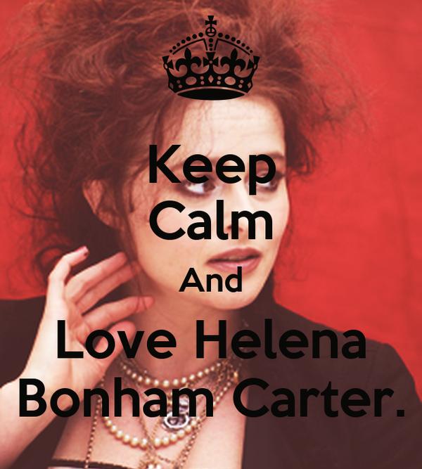 Keep Calm And Love Helena Bonham Carter.
