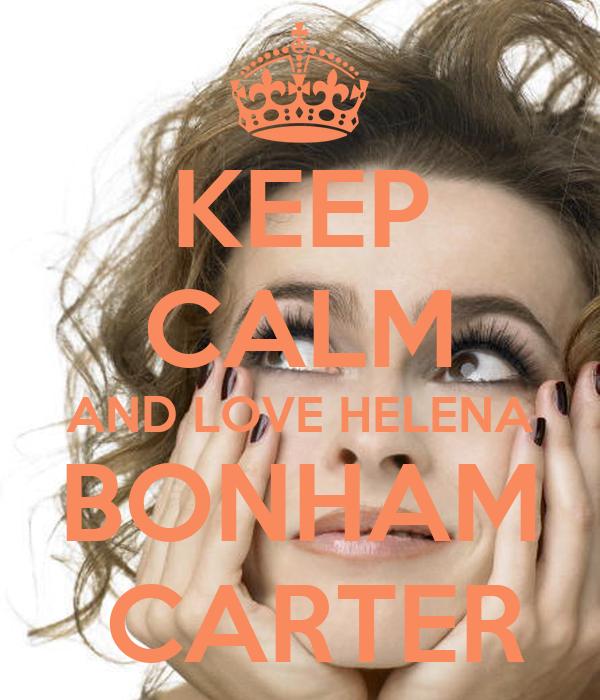 KEEP CALM AND LOVE HELENA BONHAM  CARTER