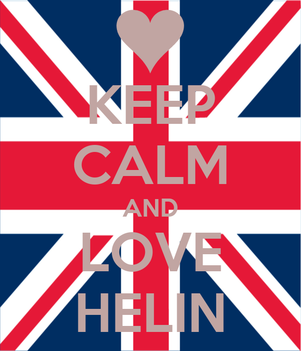 KEEP CALM AND LOVE HELIN