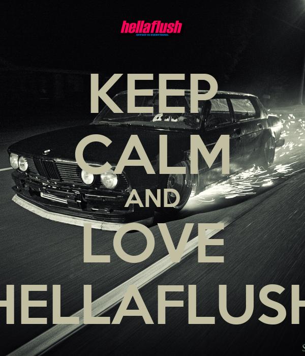 KEEP CALM AND LOVE HELLAFLUSH