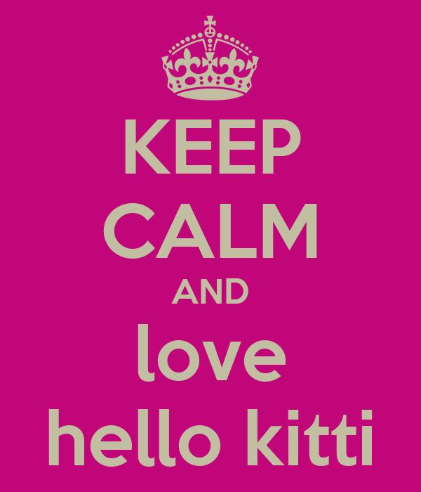 KEEP CALM AND love hello kitti