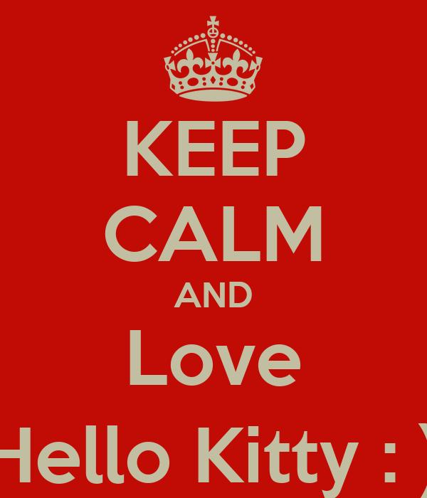 KEEP CALM AND Love Hello Kitty : )