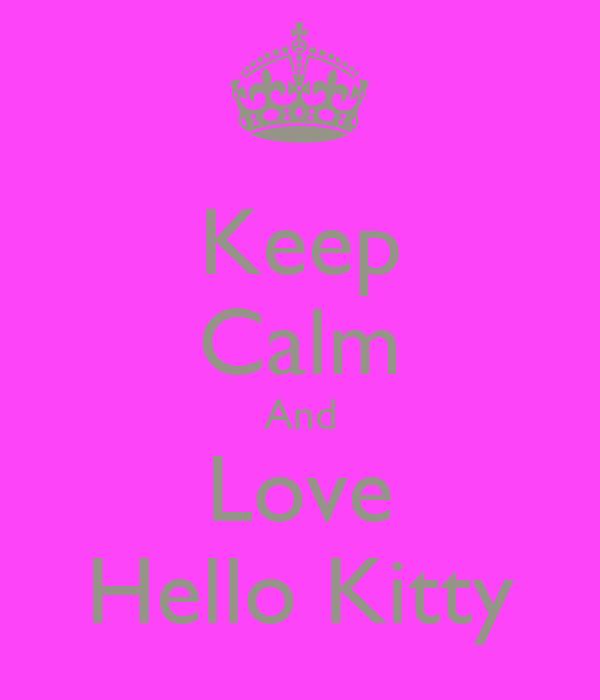 Keep Calm And Love Hello Kitty
