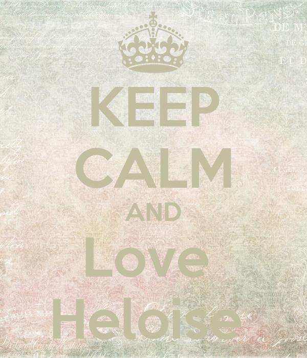 KEEP CALM AND Love  Heloise