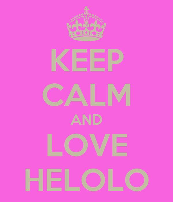 KEEP CALM AND LOVE HELOLO