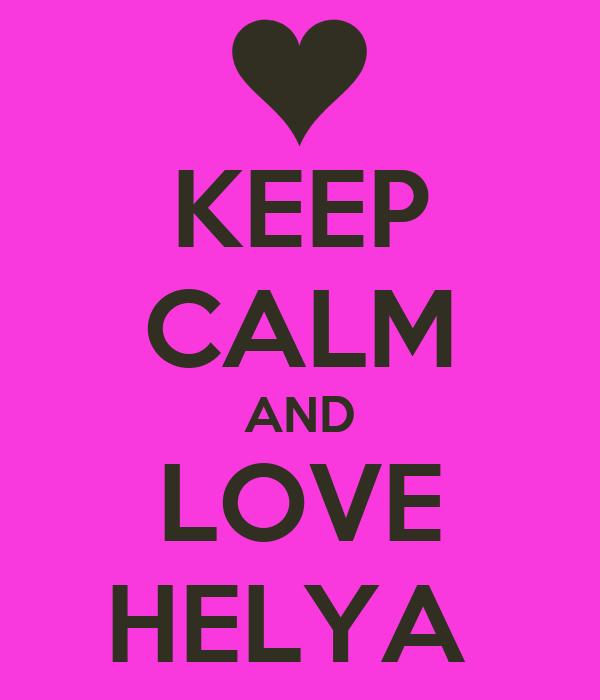KEEP CALM AND LOVE HELYA