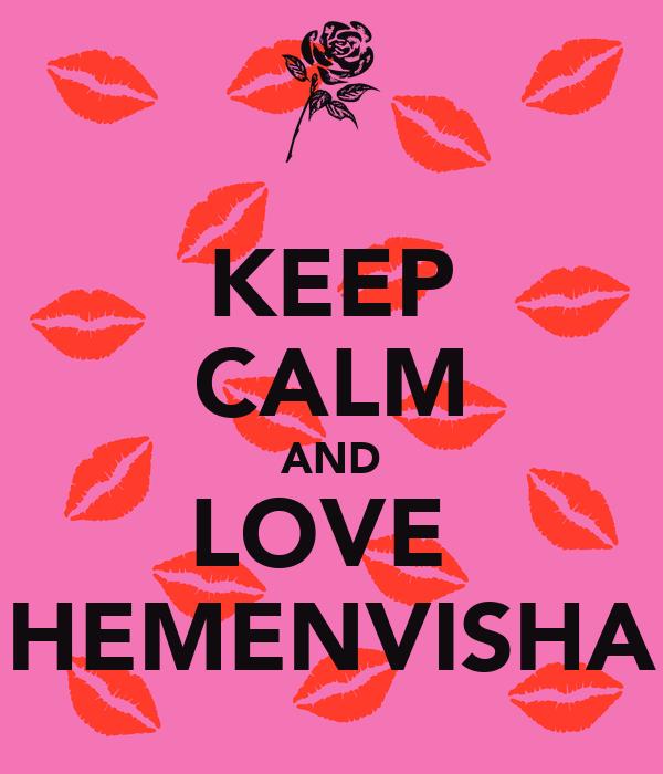 KEEP CALM AND LOVE  HEMENVISHA