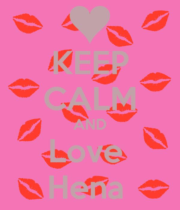 KEEP CALM AND Love  Hena