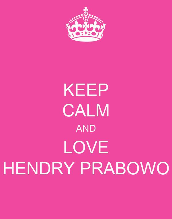 KEEP CALM AND LOVE HENDRY PRABOWO