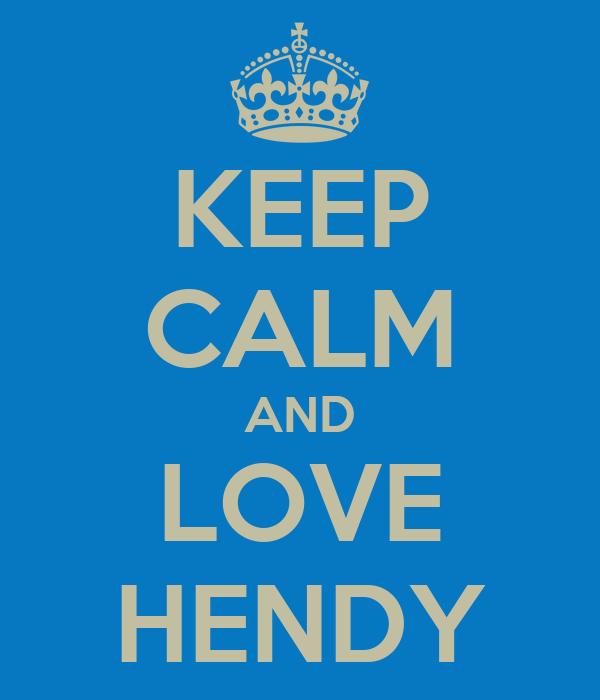 KEEP CALM AND LOVE HENDY