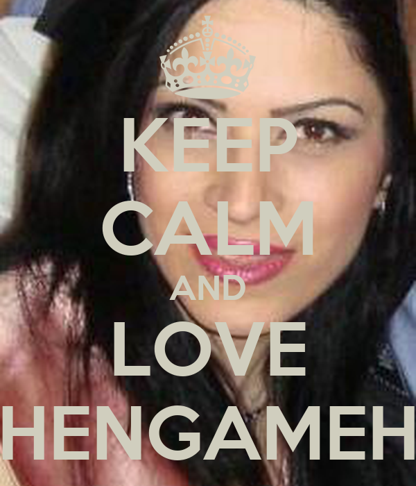 KEEP CALM AND LOVE HENGAMEH