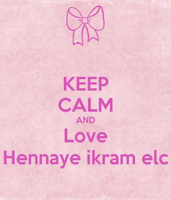 KEEP CALM AND Love Hennaye ikram elc